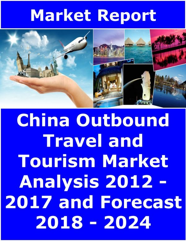 China Outbound Travel and Tourism Market Analysis 2012 – 2017 and Forecast 2018 – 2024 Tourism