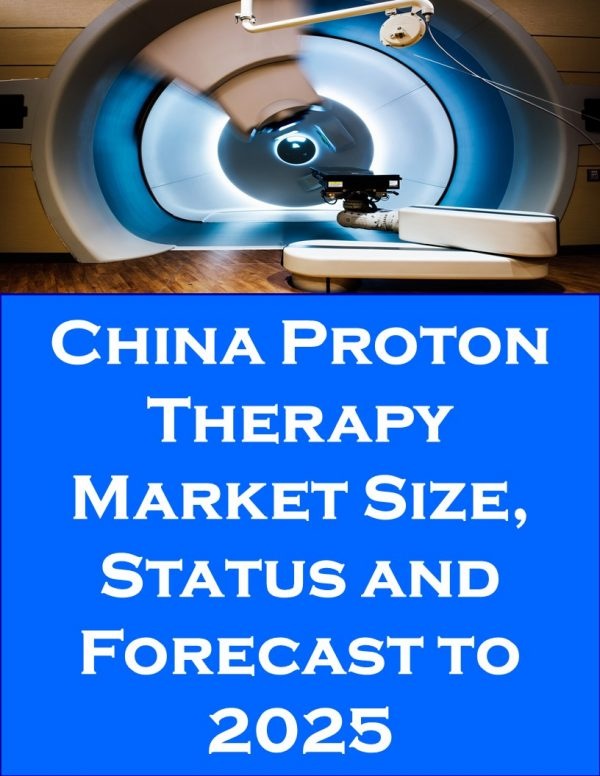 China Proton Therapy Market Size, Status and Forecast to 2025 Medical Device