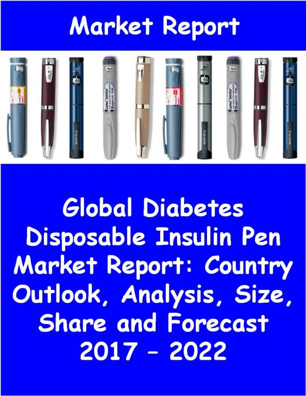 Global Diabetes Disposable Insulin Pen Market Report: Country Outlook, Analysis, Size, Share and Forecast 2017 – 2022 Medical Device