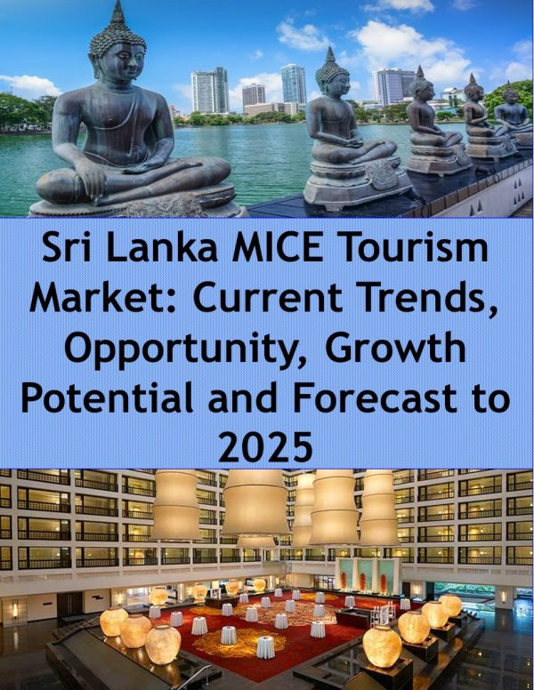 Sri Lanka MICE Tourism Market: Current Trends, Opportunity, Growth Potential and Forecast to 2025 MICE Tourism