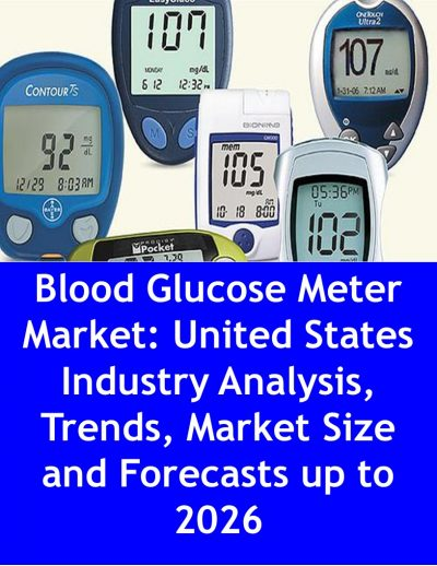 Blood Glucose Meter Market: United States Industry Analysis,Trends, Market Size and Forecasts up to 2026 Medical Device
