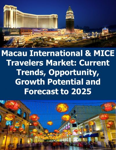 Macau International & MICE Travelers Market: Current Trends, Opportunity, Growth Potential and Forecast to 2025 MICE Tourism