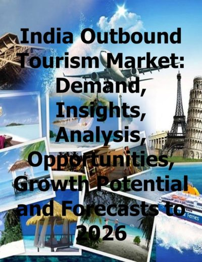 India Outbound Tourism Market: Demand, Insights, Analysis, Opportunities, Growth Potential and Forecasts to 2026 Outbound Tourism