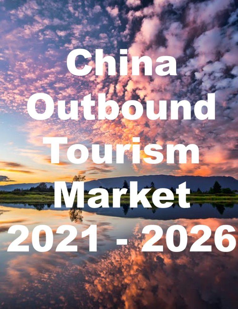 China Outbound Tourism Market 2021 - 2026